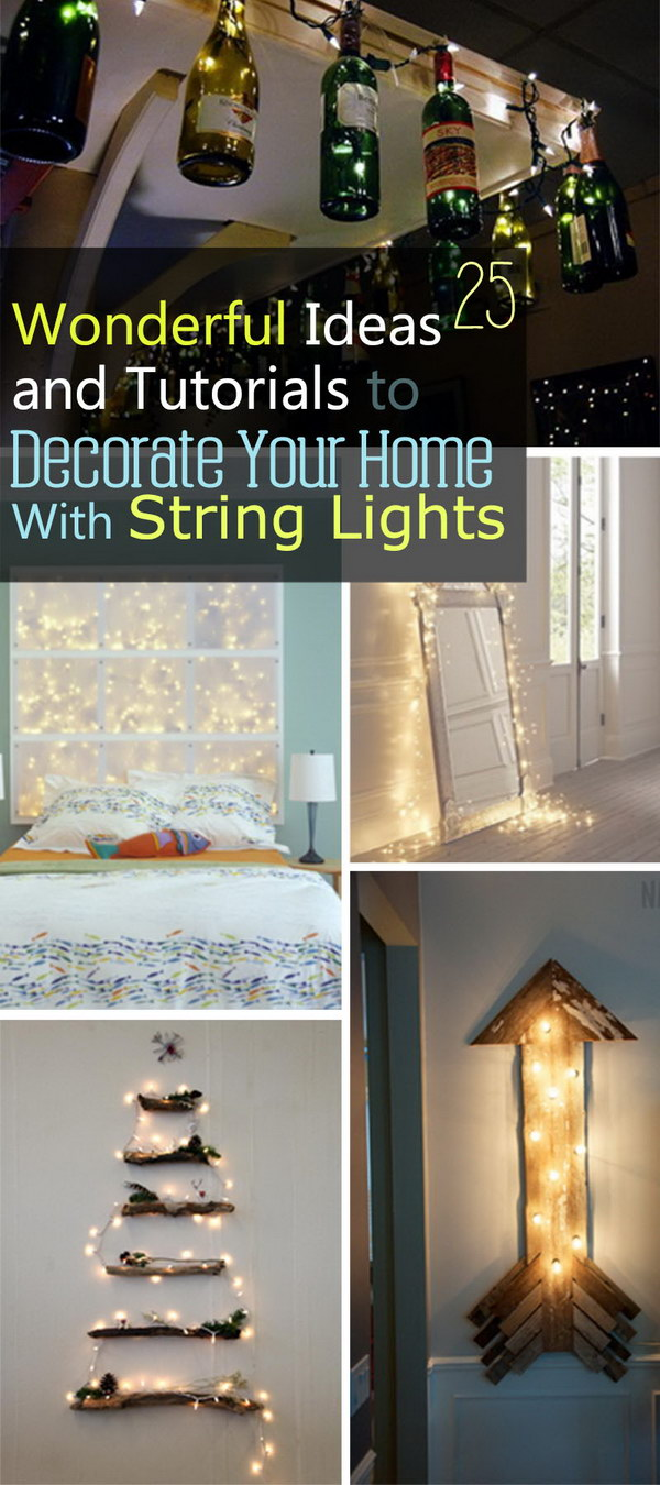 Wonderful Ideas and Tutorials to Decorate Your Home With String Lights!